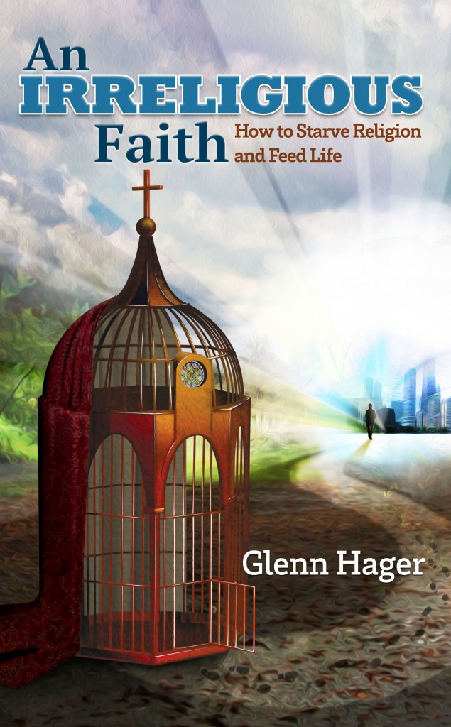 An Irreligious Faith: How to Starve Religion and Feed Life (cover)